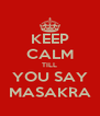KEEP CALM TILL YOU SAY MASAKRA - Personalised Poster A4 size
