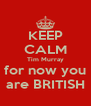 KEEP CALM Tim Murray for now you are BRITISH - Personalised Poster A4 size
