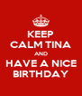 KEEP CALM TINA AND HAVE A NICE BIRTHDAY - Personalised Poster A4 size