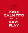 Keep CALM TITO AND LET XAVI  PLAY - Personalised Poster A4 size