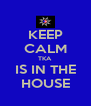 KEEP CALM TKA IS IN THE HOUSE - Personalised Poster A4 size