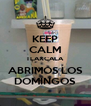 KEEP CALM TLAXCALA ABRIMOS LOS DOMINGOS - Personalised Poster A4 size