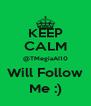 KEEP CALM @TMegiaAI10  Will Follow  Me :) - Personalised Poster A4 size