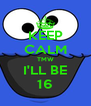 KEEP CALM TMW I'LL BE 16 - Personalised Poster A4 size