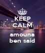 KEEP CALM to  amouna ben said - Personalised Poster A4 size