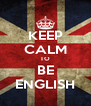 KEEP CALM TO BE ENGLISH - Personalised Poster A4 size