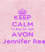KEEP CALM To Buy Or Sell AVON Call Jennifer Reagan - Personalised Poster A4 size
