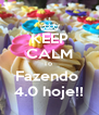 KEEP CALM To  Fazendo  4.0 hoje!! - Personalised Poster A4 size