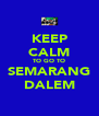 KEEP CALM TO GO TO SEMARANG DALEM - Personalised Poster A4 size