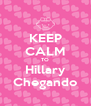 KEEP CALM TO Hillary Chegando - Personalised Poster A4 size