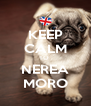 KEEP CALM TO  NEREA MORO - Personalised Poster A4 size