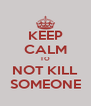 KEEP CALM TO NOT KILL SOMEONE - Personalised Poster A4 size