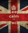 Keep calm To Pack  - Personalised Poster A4 size