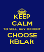 KEEP CALM TO SELL, BUY OR RENT CHOOSE REILAR - Personalised Poster A4 size