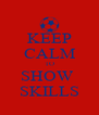 KEEP CALM TO SHOW  SKILLS - Personalised Poster A4 size
