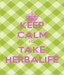KEEP CALM TO TAKE HERBALIFE - Personalised Poster A4 size