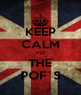 KEEP CALM TO THE POF´S - Personalised Poster A4 size