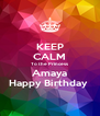 KEEP CALM To the Princess Amaya Happy Birthday  - Personalised Poster A4 size
