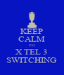 KEEP CALM TO X TEL 3 SWITCHING - Personalised Poster A4 size