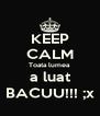 KEEP CALM Toata lumea a luat BACUU!!! ;x - Personalised Poster A4 size