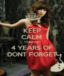 KEEP CALM TODAY IS 4 YEARS OF DONT FORGET - Personalised Poster A4 size