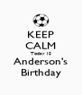 KEEP CALM Today IS Anderson's Birthday - Personalised Poster A4 size