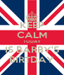 KEEP CALM TODAY IS BARBY'S BIRTDAY - Personalised Poster A4 size