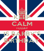 KEEP CALM TODAY IS BARBY'S BIRTHDAY - Personalised Poster A4 size