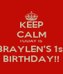 KEEP CALM TODAY IS  BRAYLEN'S 1st BIRTHDAY!! - Personalised Poster A4 size