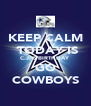 KEEP CALM  TODAY IS C.J.'S BIRTHDAY GO COWBOYS - Personalised Poster A4 size