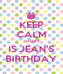 KEEP CALM TODAY IS JEAN'S BIRTHDAY - Personalised Poster A4 size