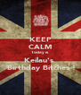 KEEP CALM Today is Keilau's   Birthday Bitches ! - Personalised Poster A4 size