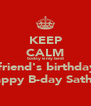 KEEP CALM today is my best  friend's birthday Happy B-day Sathya - Personalised Poster A4 size