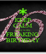 KEEP CALM today is my FREAKING  BIRTHDAY - Personalised Poster A4 size
