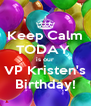 Keep Calm TODAY  is our VP Kristen's Birthday! - Personalised Poster A4 size