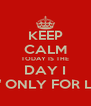 """KEEP CALM TODAY IS THE DAY I """"DIE"""" ONLY FOR LOVE - Personalised Poster A4 size"""