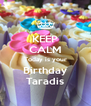 KEEP CALM Today is your Birthday Taradis - Personalised Poster A4 size