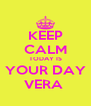 KEEP CALM TODAY IS YOUR DAY VERA  - Personalised Poster A4 size