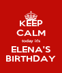 KEEP CALM today it's ELENA'S BIRTHDAY - Personalised Poster A4 size