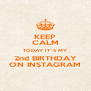 KEEP CALM TODAY IT´S MY 2nd BIRTHDAY ON INSTAGRAM - Personalised Poster A4 size