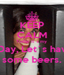 KEEP CALM Today it´s my BDay, Let´s have some beers. - Personalised Poster A4 size