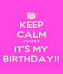 KEEP CALM TODAY IT'S MY BIRTHDAY!! - Personalised Poster A4 size