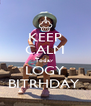 KEEP CALM Today  LOGY BITRHDAY  - Personalised Poster A4 size