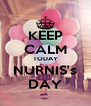 KEEP CALM TODAY NURNIS's DAY - Personalised Poster A4 size