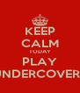 KEEP CALM TODAY PLAY UNDERCOVERS - Personalised Poster A4 size