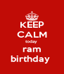 KEEP CALM today  ram birthday  - Personalised Poster A4 size