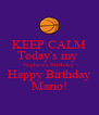 KEEP CALM Today's my  Nephew's Birthday Happy Birthday Mario! - Personalised Poster A4 size