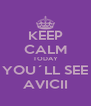 KEEP CALM TODAY YOU´LL SEE AVICII - Personalised Poster A4 size