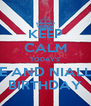 KEEP CALM TODAY'S ME AND NIALL'S BIRTHDAY - Personalised Poster A4 size