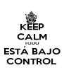 KEEP CALM TODO ESTÁ BAJO CONTROL - Personalised Poster A4 size